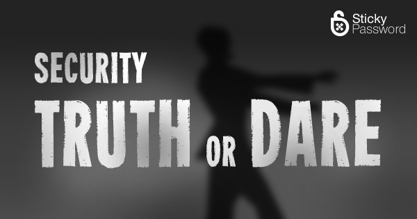 Security truth or dare
